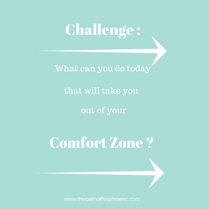 What can you do today that will take you out of your comfort zone? - www.thecalmofhispresence.com